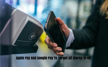 Apple Pay And Google Pay To Target All Stores In US