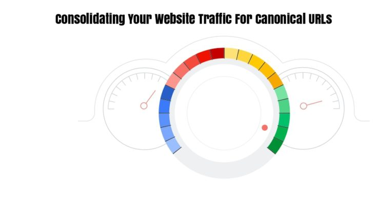 Consolidating Your Website Traffic For Canonical URLs