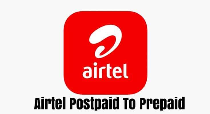 Convert Airtel Postpaid To Prepaid
