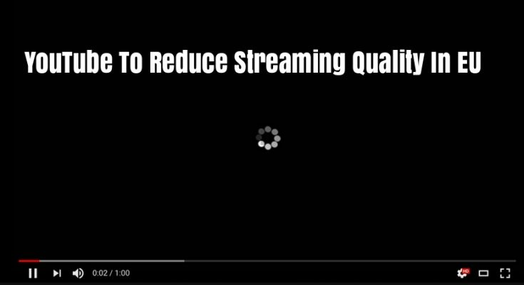 YouTube To Reduce Streaming Quality In EU To Avoid Data Traffic